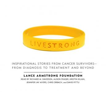 Free Live Strong: Inspirational Stories from Cancer Survivors-from Diagnosis to Treatment and Beyond Audiobook read by Alison Fraser, Richard M. Davidson