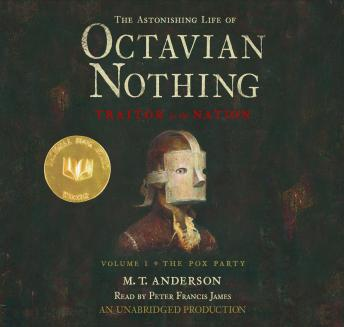 Download Astonishing Life of Octavian Nothing, Traitor to the Nation, Volume 1: The Pox Party by M. T. Anderson