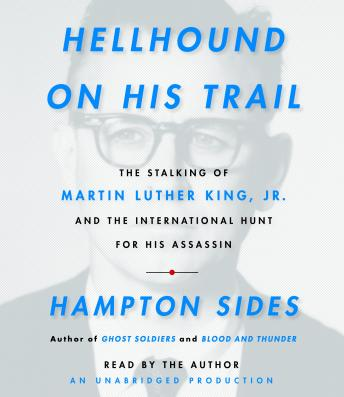 Download Hellhound On His Trail: The Stalking of Martin Luther King, Jr. and the International Hunt for His Assassin by Hampton Sides