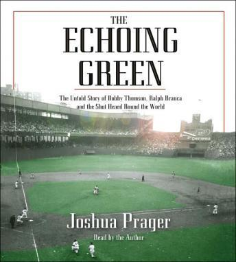 Echoing Green: The Untold Story of Bobby Thomson, Ralph Branca and the Shot Heard Round the World