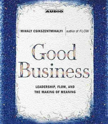 Free Good Business: Leadership, Flow, And the Making of Meaning Audiobook read by Mihaly Csikszentmihalyi