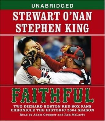 Faithful: Two Diehard Boston Red Sox Fans Chronicle the Historic 2004 Season, Audio book by Stephen King, Stewart O'Nan