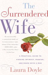 Surrendered Wife: A Practical Guide To Finding Intimacy, Passion and Peace by  Laura Doyle
