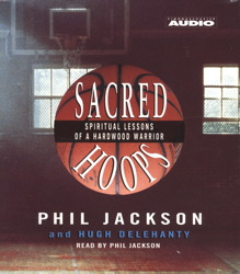 Sacred Hoops: Spiritual Lessons Of A Hardwood Warrior, Phil Jackson, Hugh Delehanty