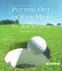 Download Putting Out of Your Mind by Bob Rotella, Bob Cullen