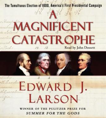 Download Magnificent Catastrophe: The Tumultuous Election of 1800, America's First Presidential Campaign by Edward J. Larson