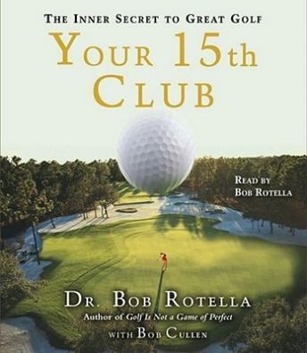 Download Your 15th Club: The Inner Secret to Great Golf by Bob Rotella