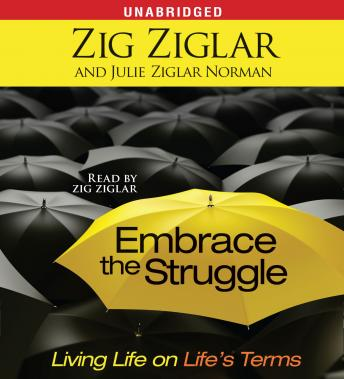 Embrace the Struggle: Living Life on Life's Terms by  Zig Ziglar, Julie Ziglar Norman