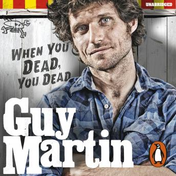 Download Guy Martin: When You Dead, You Dead by Guy Martin