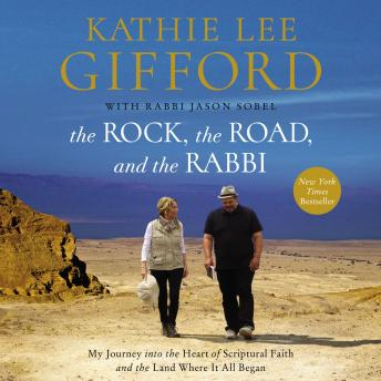 Download Rock, the Road, and the Rabbi: My Journey into the Heart of Scriptural Faith and the Land Where It All Began by Kathie Lee Gifford, Rabbi Jason Sobel