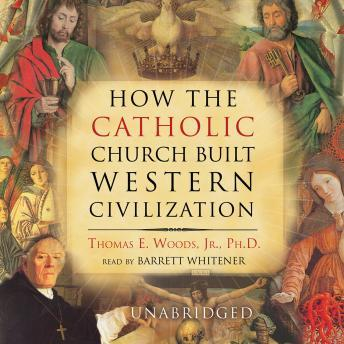 Download How the Catholic Church Built Western Civilization by Thomas E. Woods Jr., Ph.D.