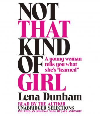 Download Not That Kind of Girl: A Young Woman Tells You What She's Learned by Lena Dunham