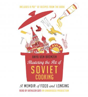 Free Mastering the Art of Soviet Cooking: A Memoir of Food and Longing Audiobook by Anya Von Bremzen