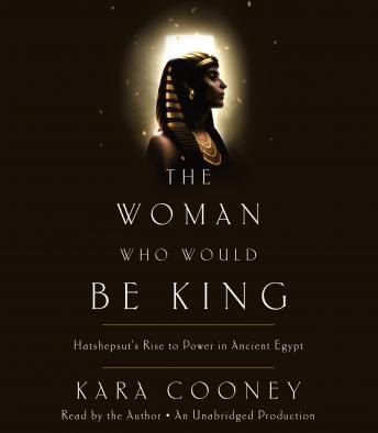 Download Woman Who Would Be King: Hatshepsut's Rise to Power in Ancient Egypt by Kara Cooney