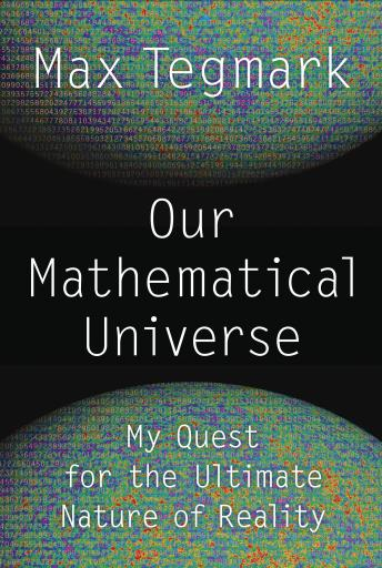 Download Our Mathematical Universe: My Quest for the Ultimate Nature of Reality by Max Tegmark