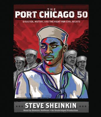 Download Port Chicago 50: Disaster, Mutiny, and the Fight for Civil Rights by Steve Sheinkin