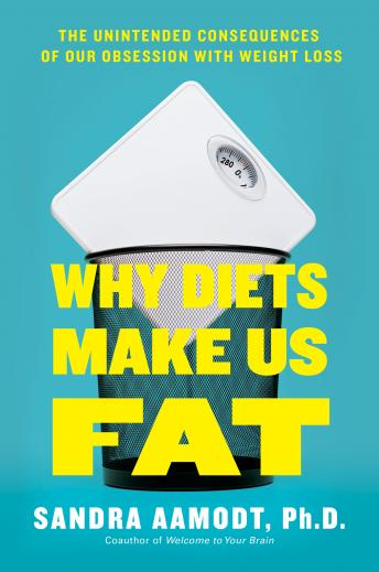 Download Why Diets Make Us Fat: The Unintended Consequences of Our Obsession With Weight Loss by Sandra Aamodt