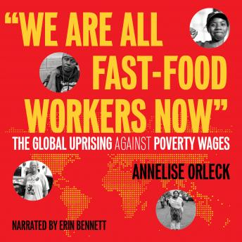 Download 'We Are All Fast-Food Workers Now': The Global Uprising Against Poverty Wages by Annelise Orleck