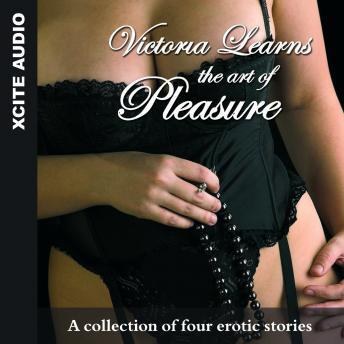 Victoria Learns the Art of Pleasure - A collection of four erotic stories