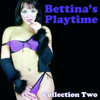 Bettina's Playtime - Erotic Stories Collection Two