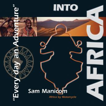 Download Into Africa: Africa by Motorcycle - Every Day an Adventure by Sam Manicom