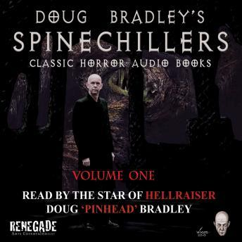 Spinechillers Vol. 1 - Doug Bradley's Classic Horror Audio Books
