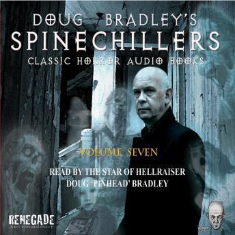 Spinechillers Vol. 7 - Doug Bradley's Classic Horror Audio Books