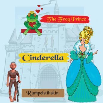 Cinderella, The Frog Prince and Rumplestiltskin