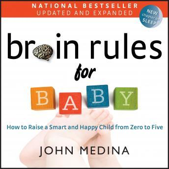 Download Brain Rules for Baby (Updated and Expanded): How to Raise a Smart and Happy Child from Zero to Five by John Medina