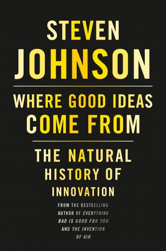 Download Where Good Ideas Come From: The Natural History of Innovation by Steven Johnson