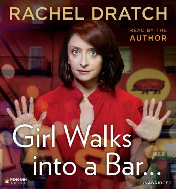 Download Girl Walks into a Bar . . .: Comedy Calamities, Dating Disasters, and a Midlife Miracle by Rachel Dratch