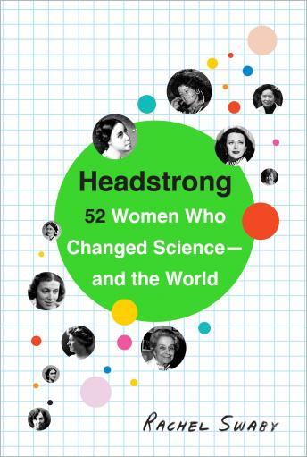 Download Headstrong: 52 Women Who Changed Science-and the World by Rachel Swaby