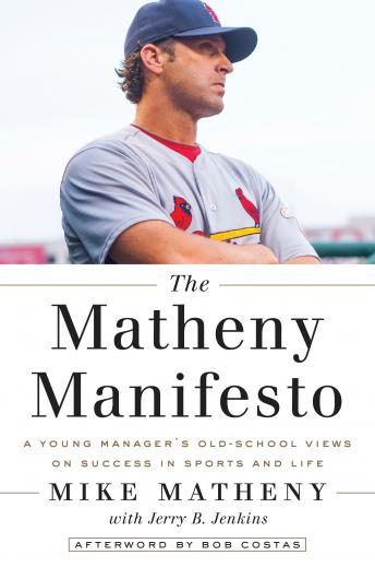 Download Matheny Manifesto: A Young Manager's Old-School Views on Success in Sports and Life by Jerry B. Jenkins, Mike Matheny