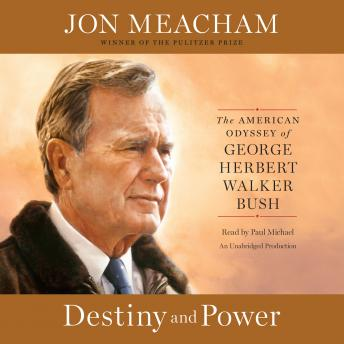 Download Destiny and Power: The American Odyssey of George Herbert Walker Bush by Jon Meacham