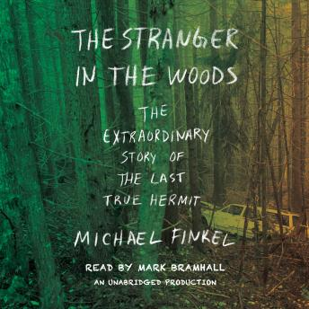 Download Stranger in the Woods: The Extraordinary Story of the Last True Hermit by Michael Finkel