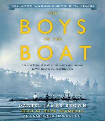 Download Boys in the Boat (Young Readers Adaptation): The True Story of an American Team's Epic Journey to Win Gold at the 1936 Olympics by Daniel James Brown