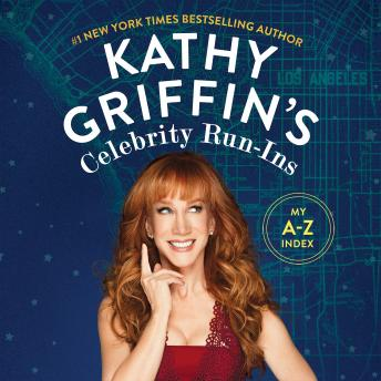 Kathy Griffin's Celebrity Run-Ins: My A-Z Index by  Kathy Griffin