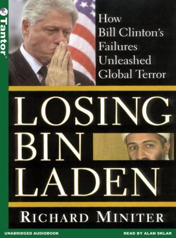 Losing Bin Laden: How Bill Clinton's Failures Unleashed Global Terror, Ian Ferguson, Richard Miniter