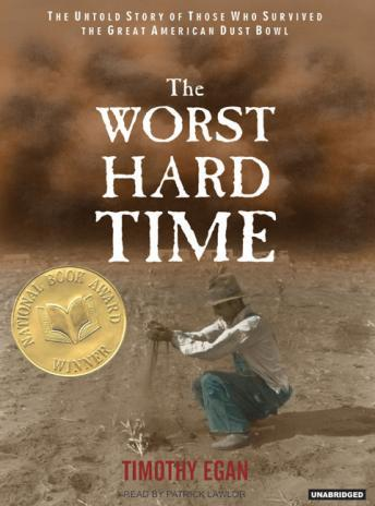 Free Worst Hard Time: The Untold Story of Those Who Survived the Great American Dust Bowl Audiobook read by Patrick Girard Lawlor
