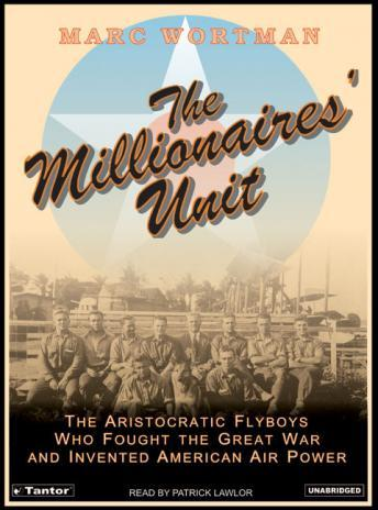 Free Millionaires' Unit: The Aristocratic Flyboys Who Fought the Great War and Invented American Air Power Audiobook read by Patrick Girard Lawlor