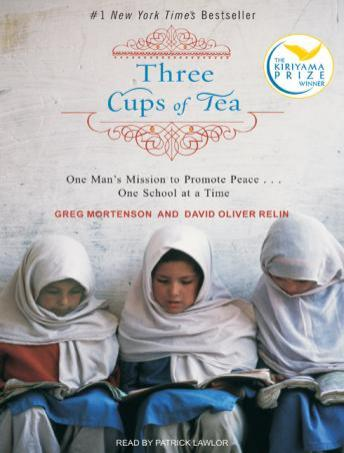 Download Three Cups of Tea: One Man's Mission to Fight Terrorism and Build Nations One School at a Time by Greg Mortenson, David Oliver Relin