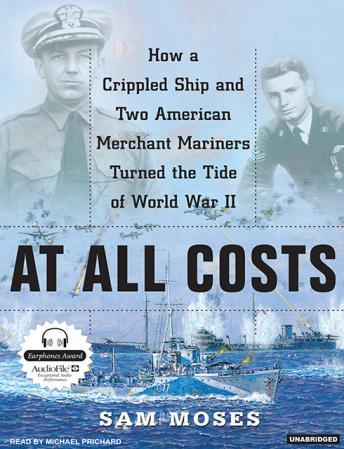 Download At All Costs: How a Crippled Ship and Two American Merchant Marines Turned the Tide of World War II by Sam Moses