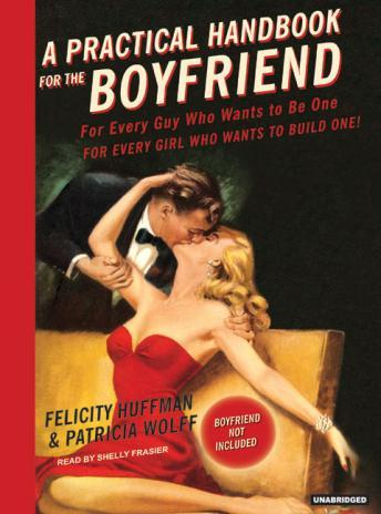 Download Practical Handbook for the Boyfriend: For Every Guy Who Wants to Be One for Every Girl Who Wants to Build One by Felicity Huffman, Patricia Wolff