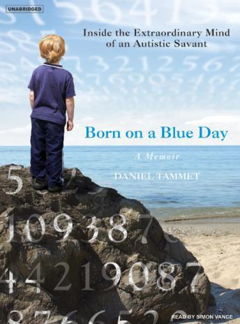 Download Born On A Blue Day: Inside the Extraordinary Mind of an Autistic Savant by Daniel Tammet