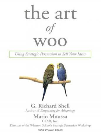 Art of Woo: Using Strategic Persuasion to Sell Your Ideas, G. Richard Shell, Mario Moussa