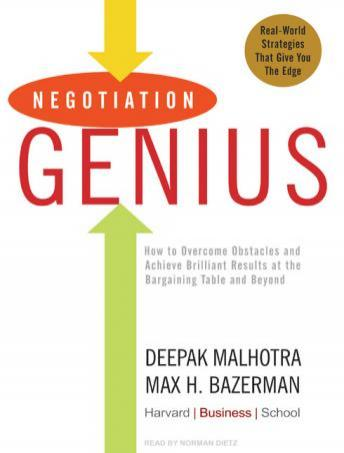 Negotiation Genius: How to Overcome Obstacles and Achieve Brilliant Results at the Bargaining Table and Beyond, Deepak Malhotra, Max H. Bazerman