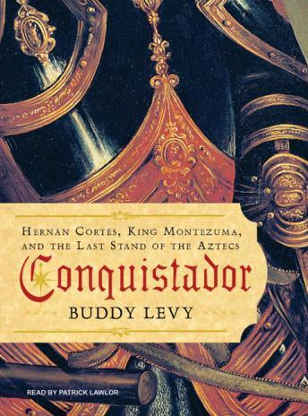 Download Conquistador: Hernan Cortes, King Montezuma, and the Last Stand of the Aztecs by Buddy Levy