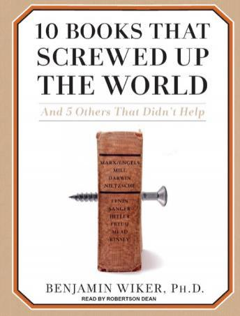 Download 10 Books That Screwed Up the World: And 5 Others That Didn't Help by Benjamin Wiker