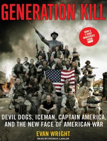 Generation Kill: Devil Dogs, Iceman, Captain America, and the New Face of American War, Audio book by Evan Wright