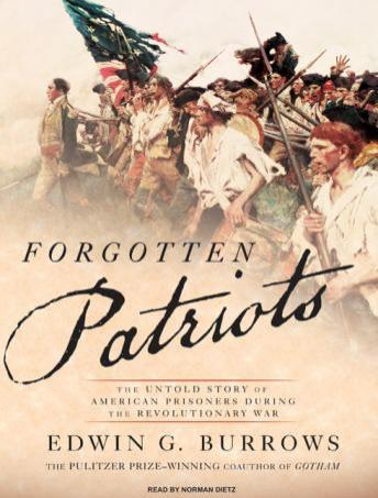 Forgotten Patriots: The Untold Story of American Prisoners During the Revolutionary War, Edwin G. Burrows